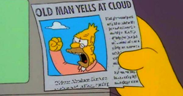 Abe Simpson yells at clouds
